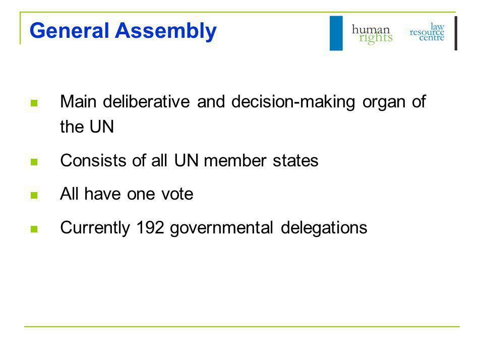 General Assembly Main deliberative and decision-making organ of the UN