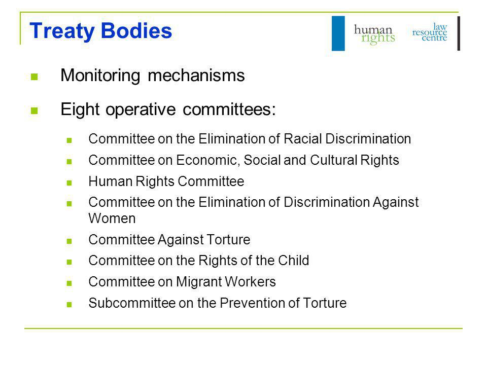 Treaty Bodies Monitoring mechanisms Eight operative committees: