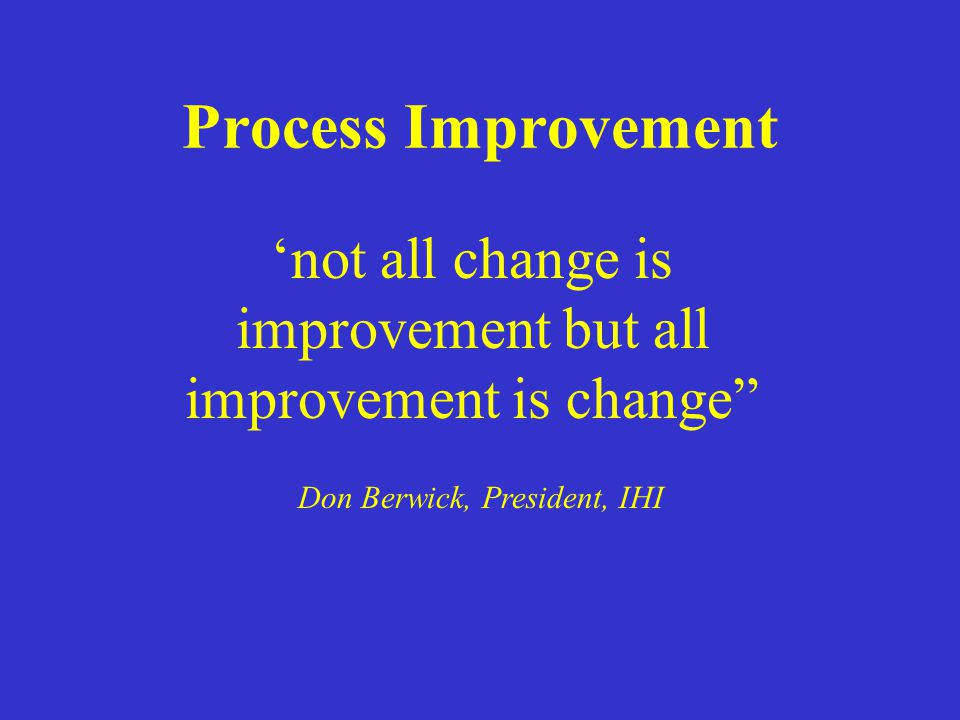 'not all change is improvement but all improvement is change