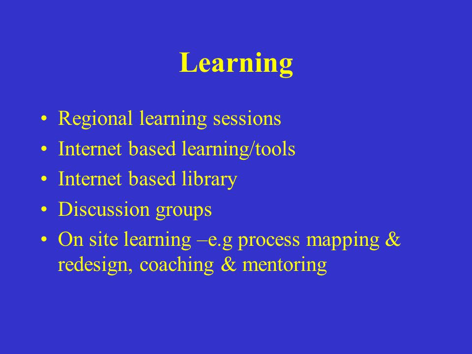 Learning Regional learning sessions Internet based learning/tools