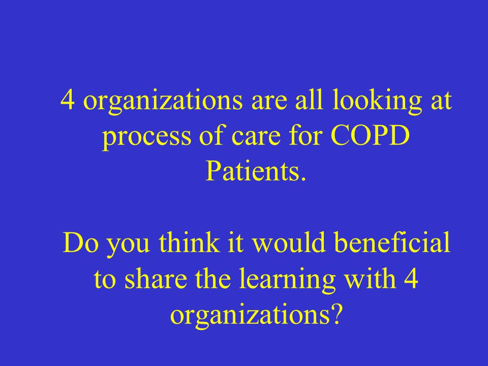 4 organizations are all looking at process of care for COPD Patients