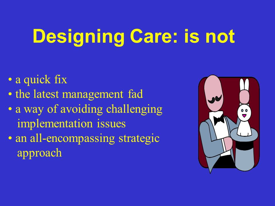 Designing Care: is not a quick fix the latest management fad