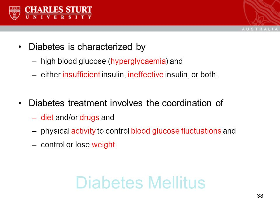 Diabetes Mellitus Diabetes is characterized by
