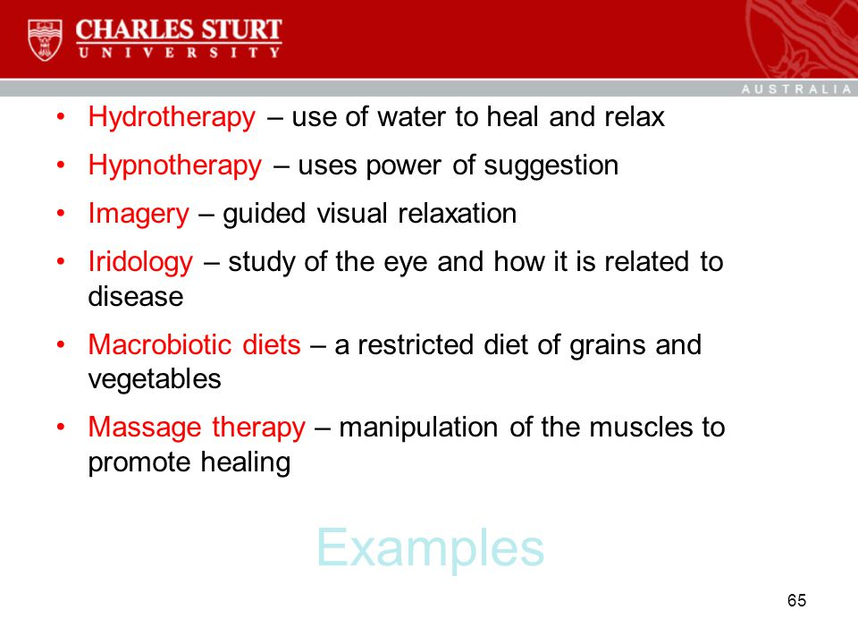 Examples Hydrotherapy – use of water to heal and relax