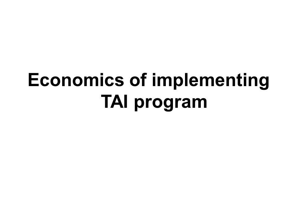 Economics of implementing TAI program