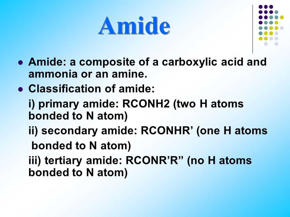 Amide Amide: a composite of a carboxylic acid and ammonia or an amine.
