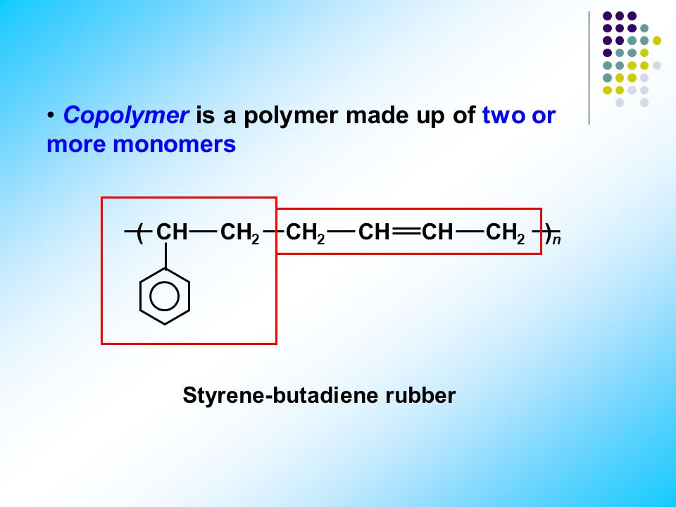 Copolymer is a polymer made up of two or more monomers