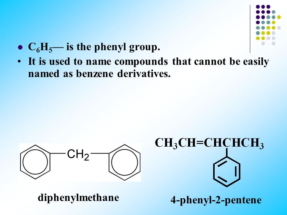 C6H5— is the phenyl group. It is used to name compounds that cannot be easily named as benzene derivatives.