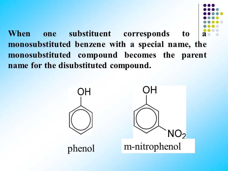 When one substituent corresponds to a monosubstituted benzene with a special name, the monosubstituted compound becomes the parent name for the disubstituted compound.