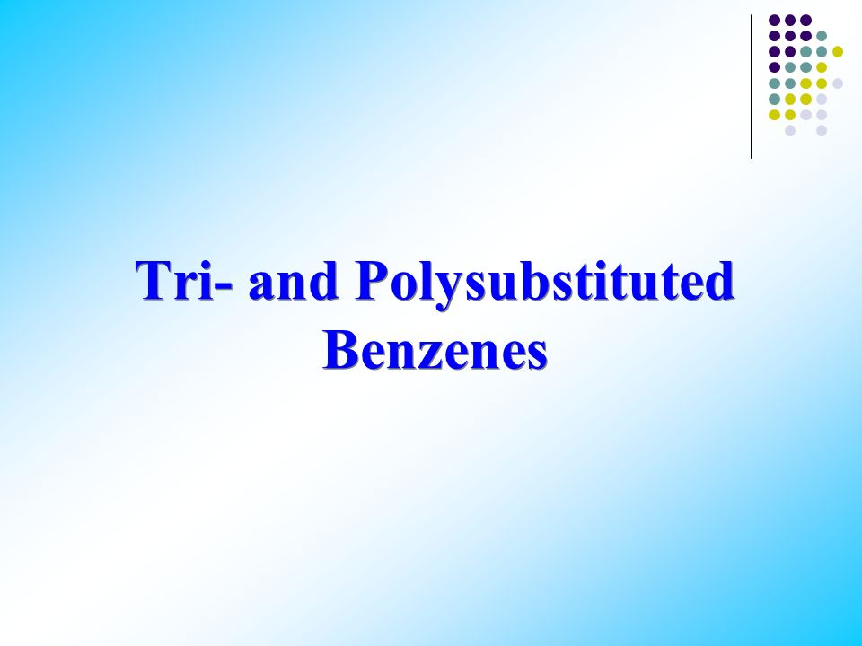 Tri- and Polysubstituted Benzenes