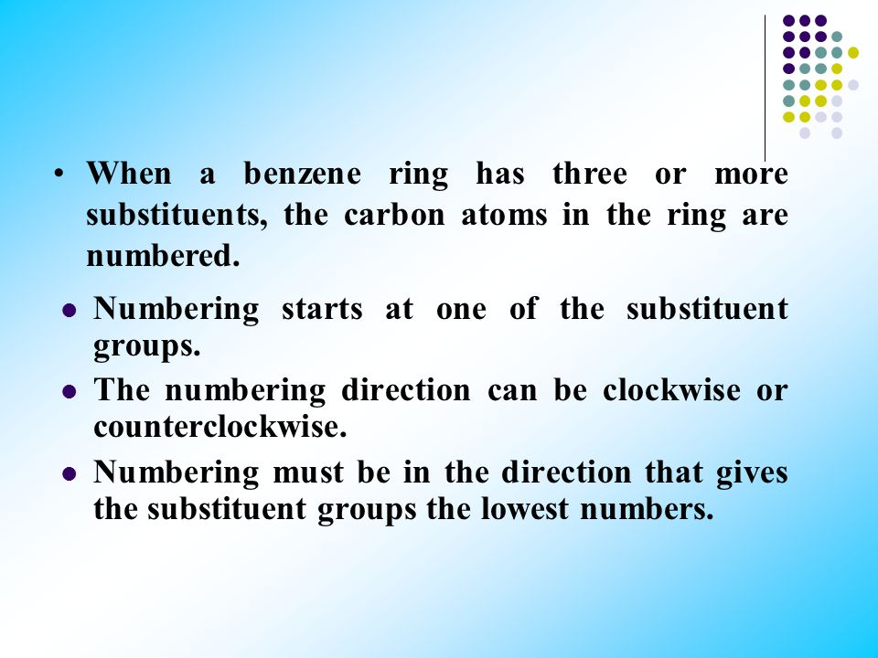 When a benzene ring has three or more substituents, the carbon atoms in the ring are numbered.