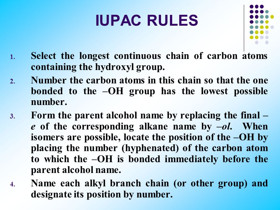 IUPAC RULES Select the longest continuous chain of carbon atoms containing the hydroxyl group.