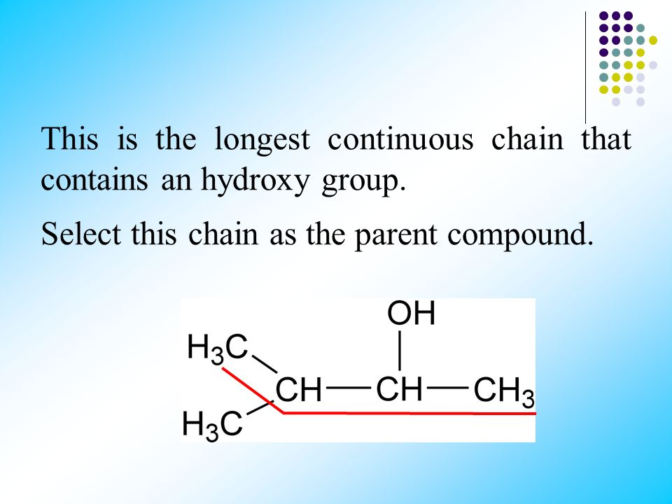 This is the longest continuous chain that contains an hydroxy group.