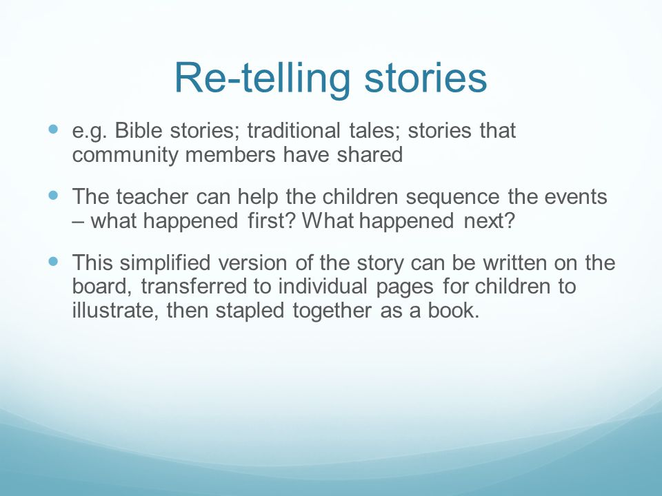 Re-telling stories e.g. Bible stories; traditional tales; stories that community members have shared.