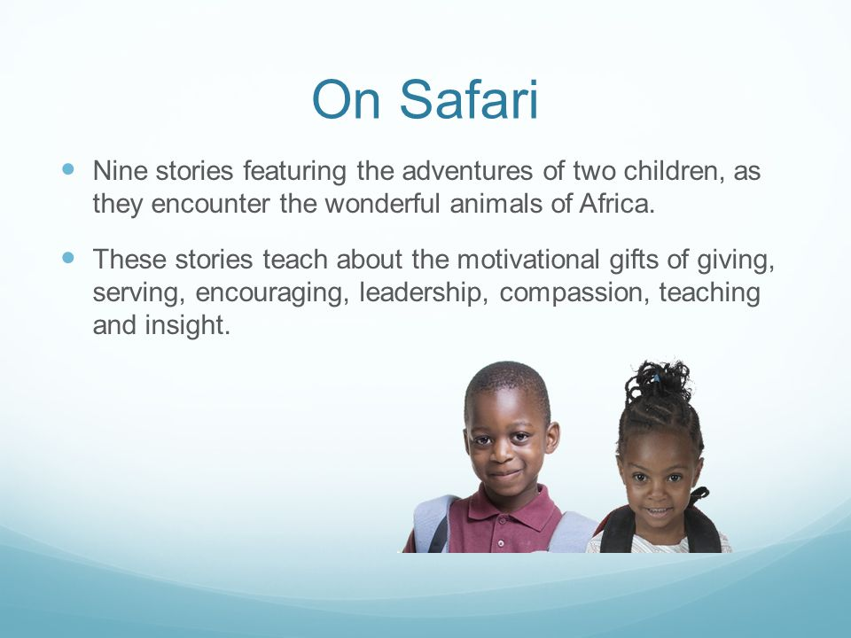 On Safari Nine stories featuring the adventures of two children, as they encounter the wonderful animals of Africa.