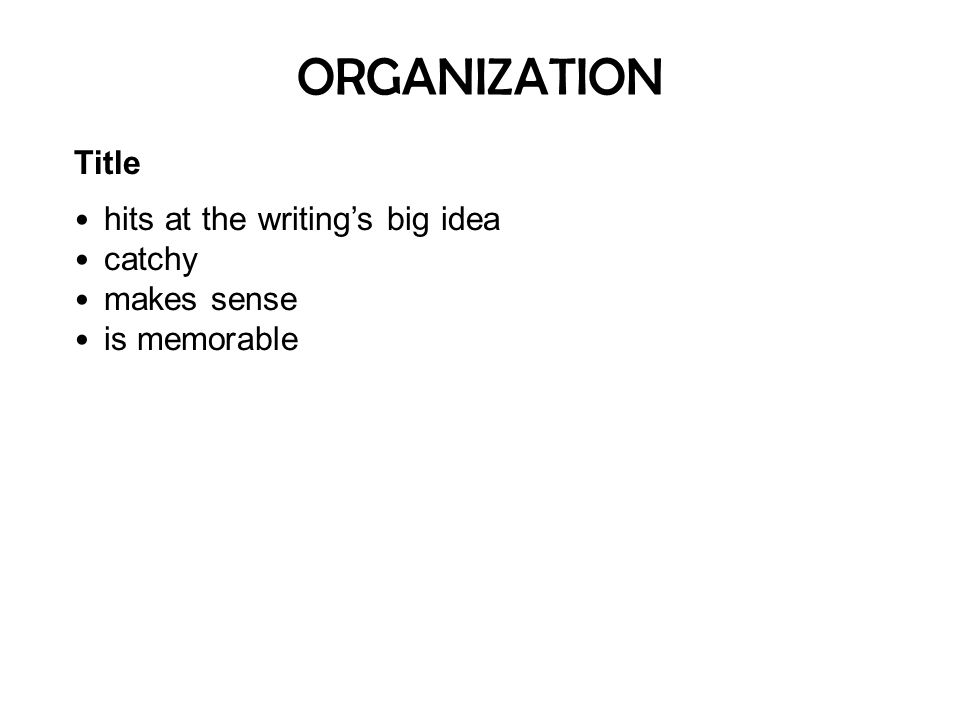 ORGANIZATION Title hits at the writing's big idea catchy makes sense