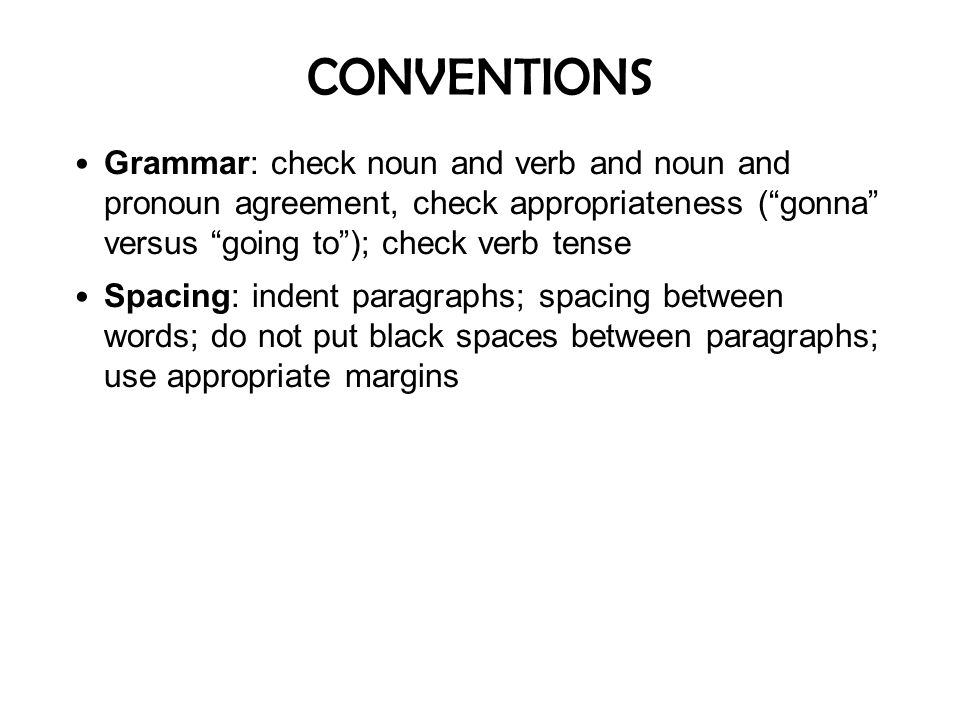 CONVENTIONS Grammar: check noun and verb and noun and pronoun agreement, check appropriateness ( gonna versus going to ); check verb tense.