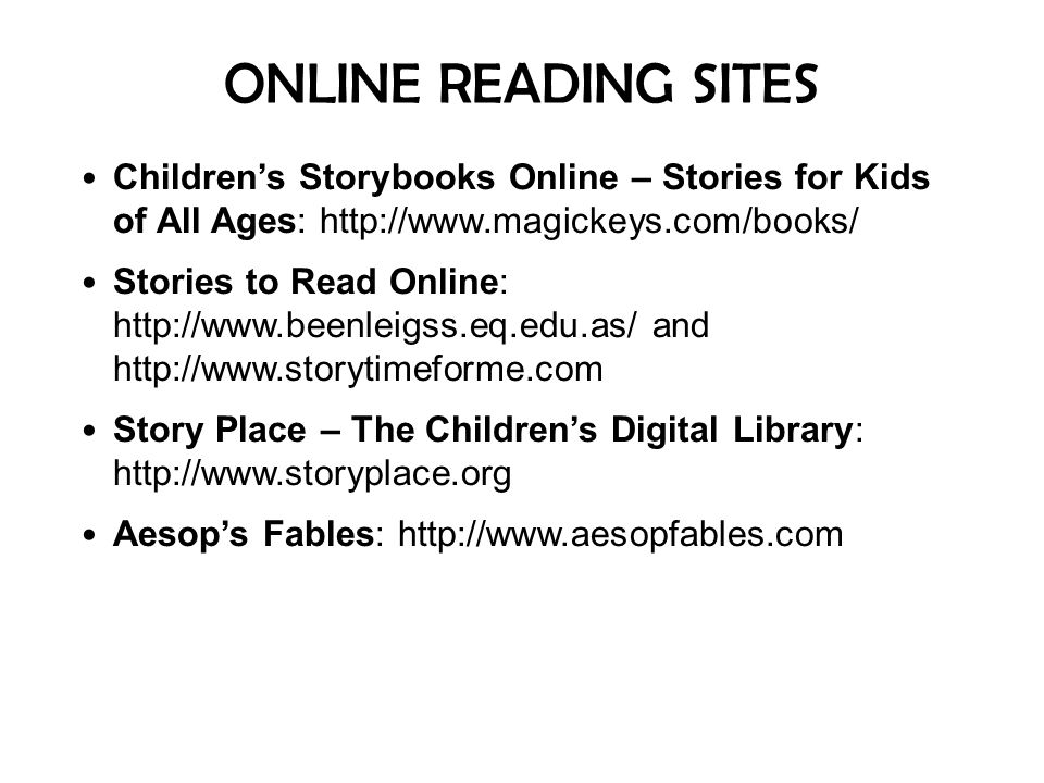 ONLINE READING SITES Children's Storybooks Online – Stories for Kids of All Ages: http://www.magickeys.com/books/
