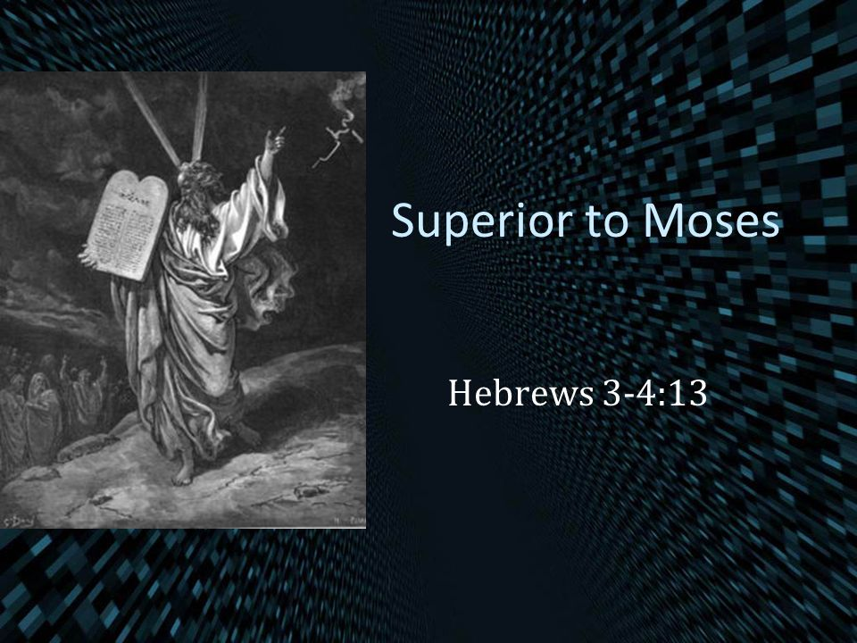 Superior to Moses Hebrews 3-4:13