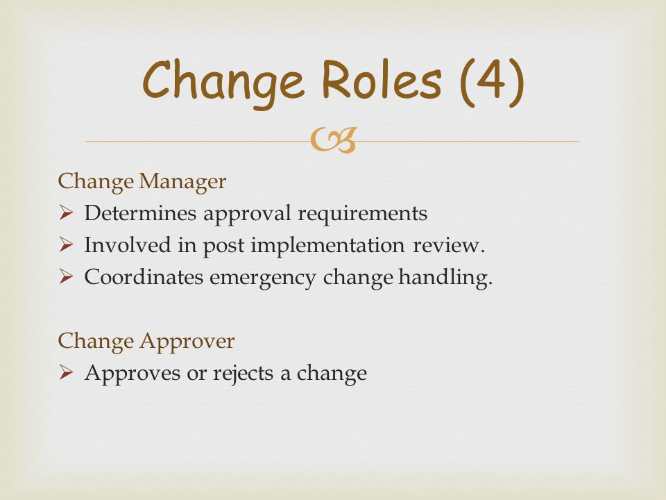 Change Roles (4) Change Manager Determines approval requirements