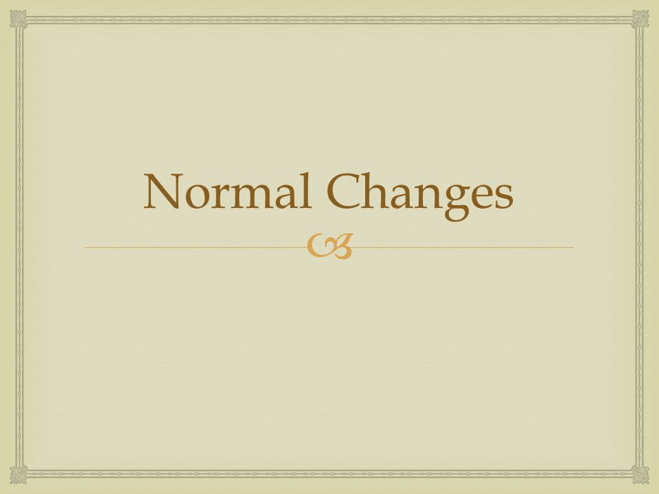 Normal Changes