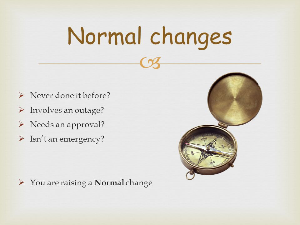 Normal changes Never done it before Involves an outage