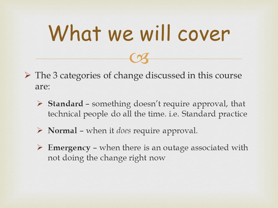 What we will cover The 3 categories of change discussed in this course are: