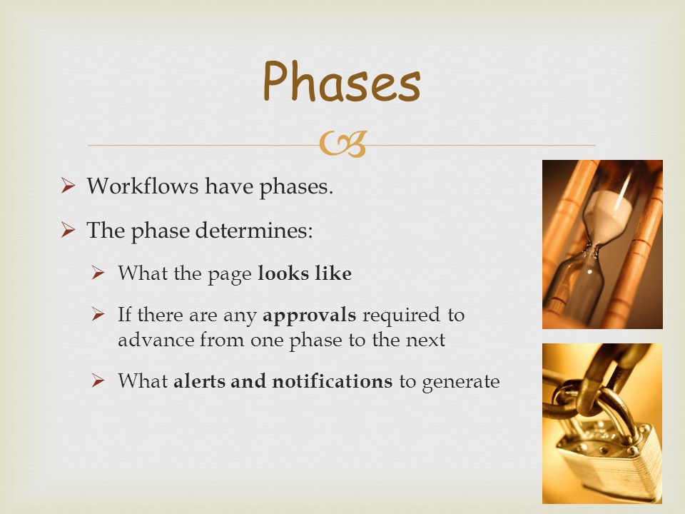 Phases Workflows have phases. The phase determines:
