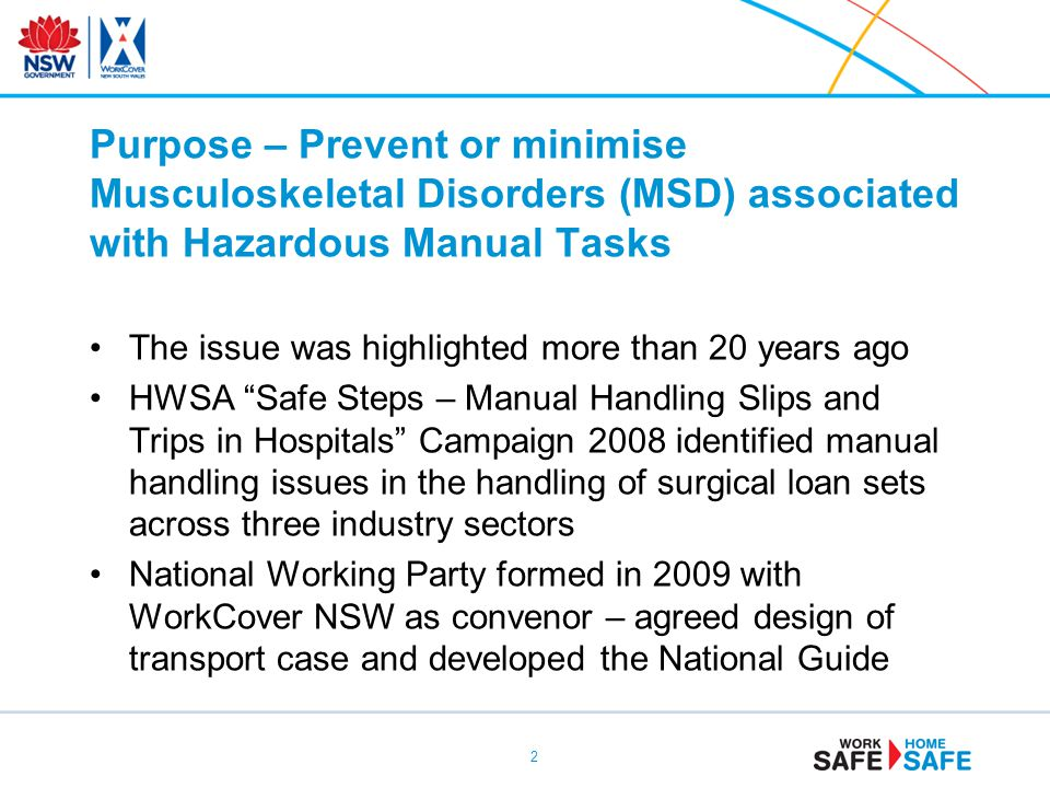 Purpose – Prevent or minimise Musculoskeletal Disorders (MSD) associated with Hazardous Manual Tasks