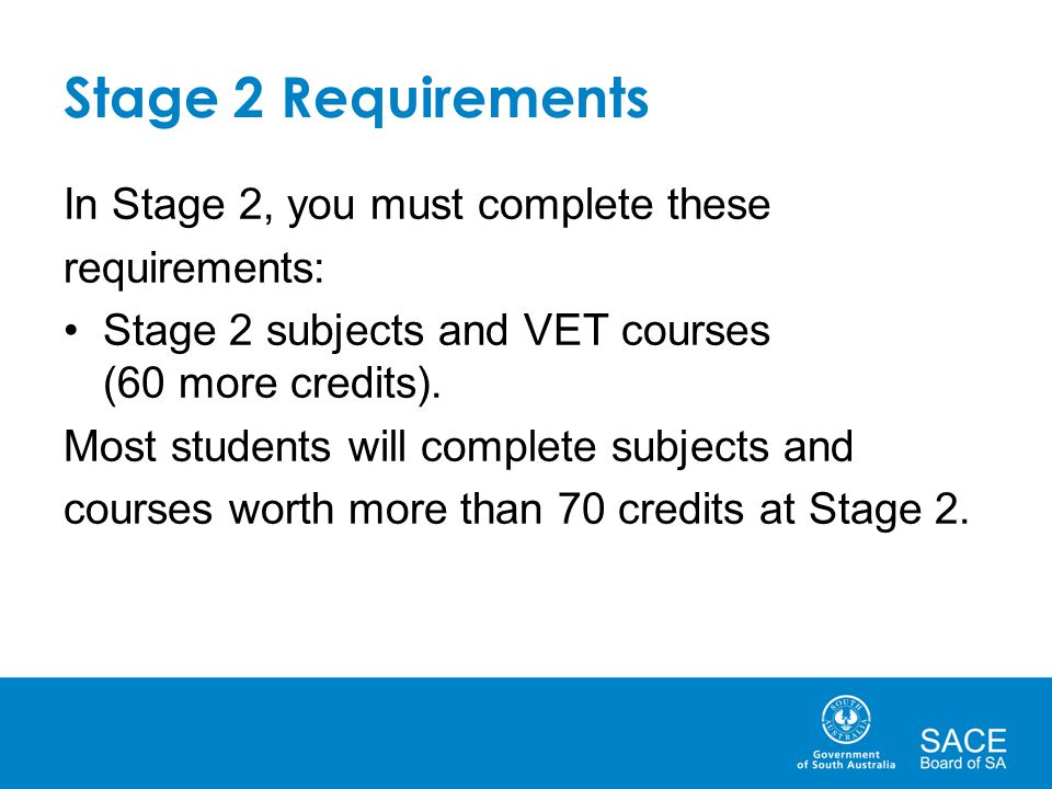 Stage 2 Requirements In Stage 2, you must complete these requirements: