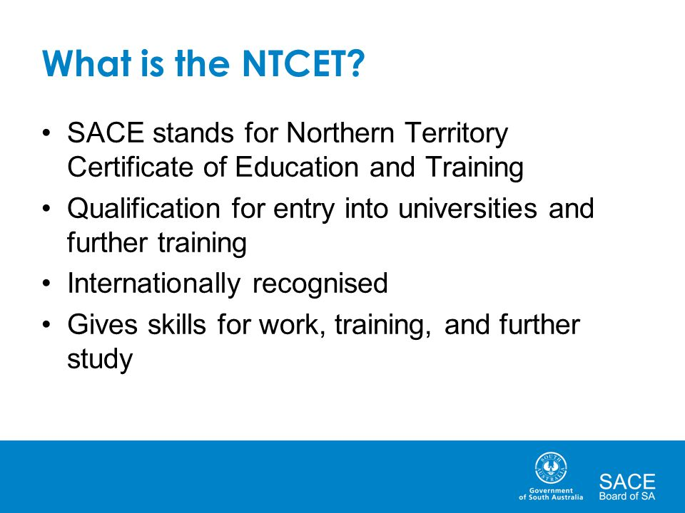 What is the NTCET SACE stands for Northern Territory Certificate of Education and Training.