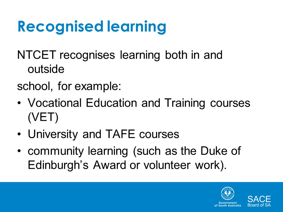 Recognised learning NTCET recognises learning both in and outside