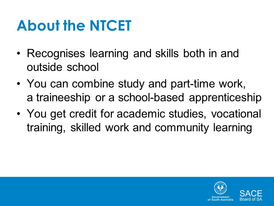 About the NTCET Recognises learning and skills both in and outside school.