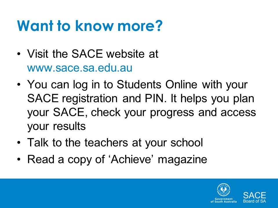Want to know more Visit the SACE website at www.sace.sa.edu.au