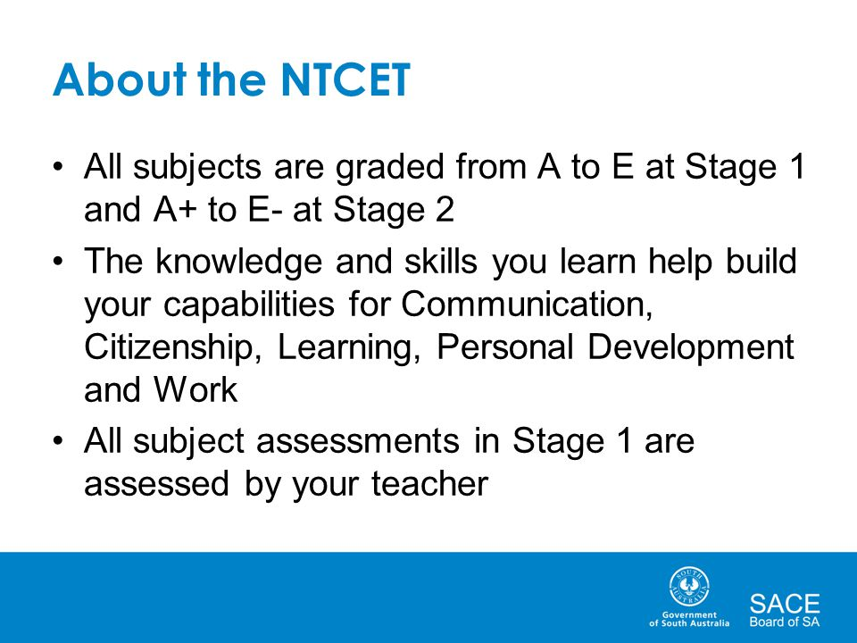 About the NTCET All subjects are graded from A to E at Stage 1 and A+ to E- at Stage 2.