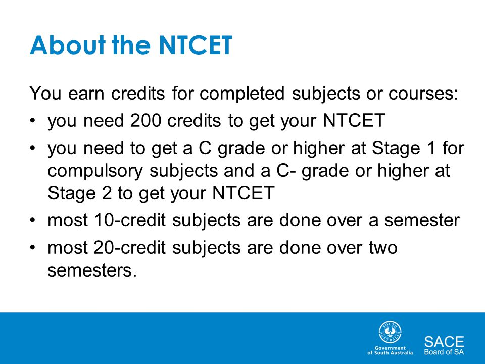 About the NTCET You earn credits for completed subjects or courses: