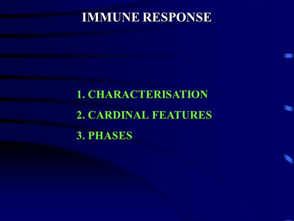 IMMUNE RESPONSE 1. CHARACTERISATION 2. CARDINAL FEATURES 3. PHASES