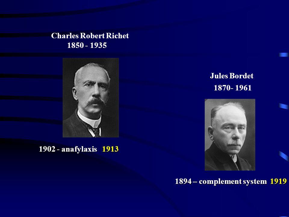 Charles Robert Richet 1850 - 1935 Jules Bordet 1902 - anafylaxis 1913