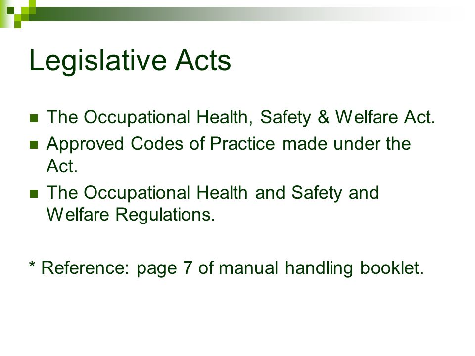 Legislative Acts The Occupational Health, Safety & Welfare Act.