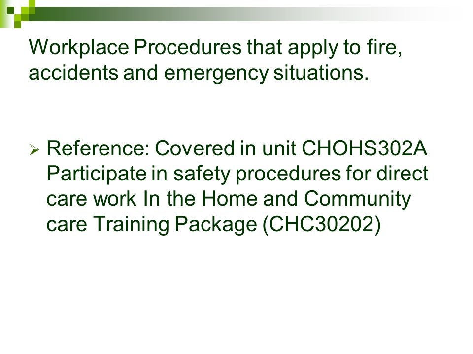 Workplace Procedures that apply to fire, accidents and emergency situations.