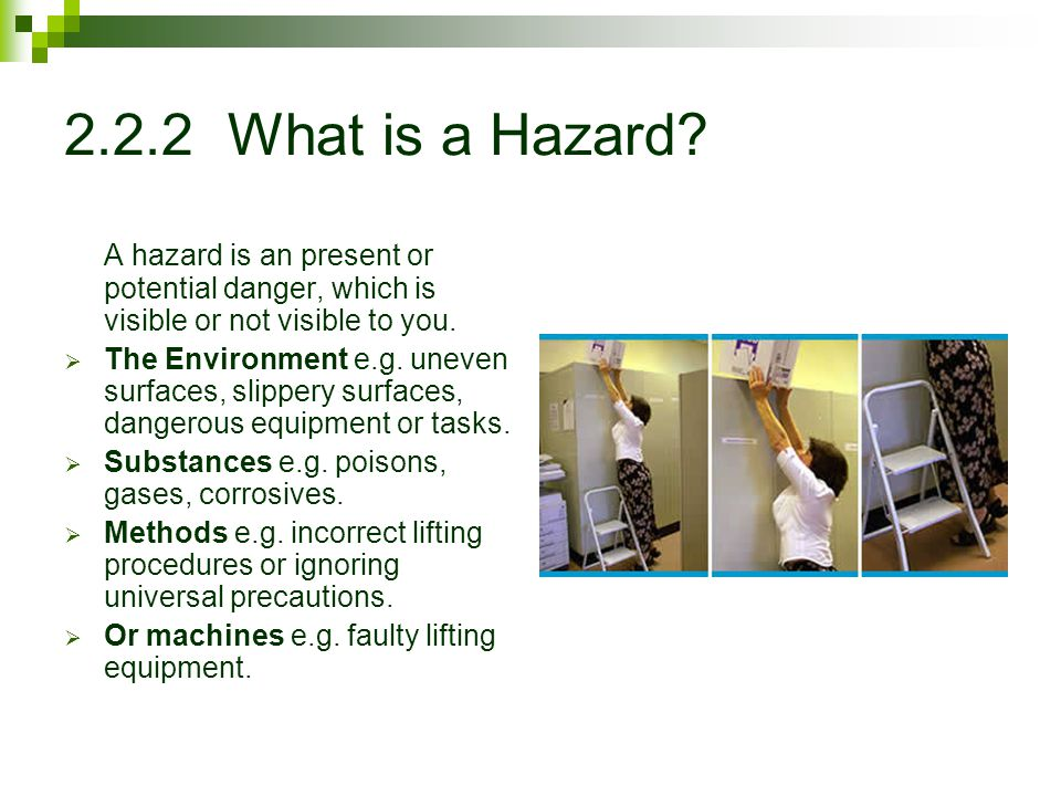 2.2.2 What is a Hazard A hazard is an present or potential danger, which is visible or not visible to you.