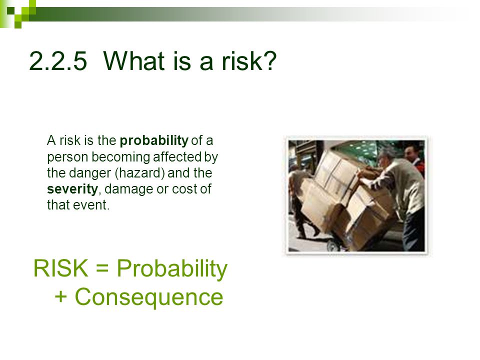 RISK = Probability + Consequence