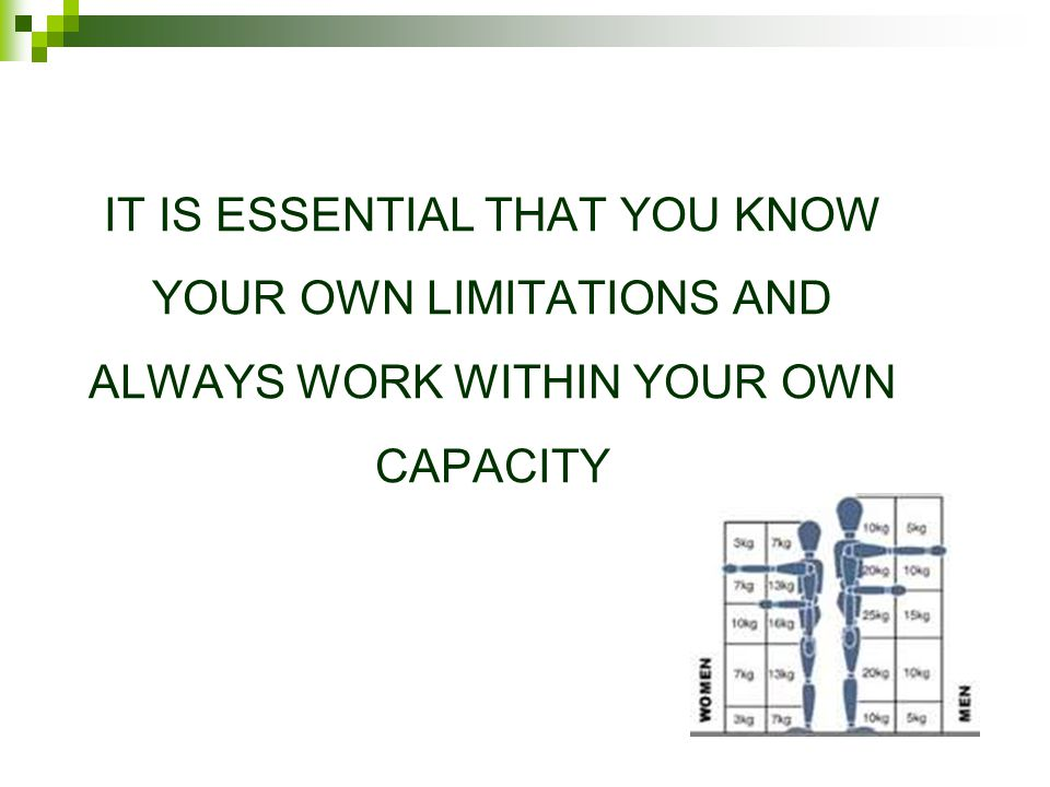 IT IS ESSENTIAL THAT YOU KNOW YOUR OWN LIMITATIONS AND ALWAYS WORK WITHIN YOUR OWN CAPACITY