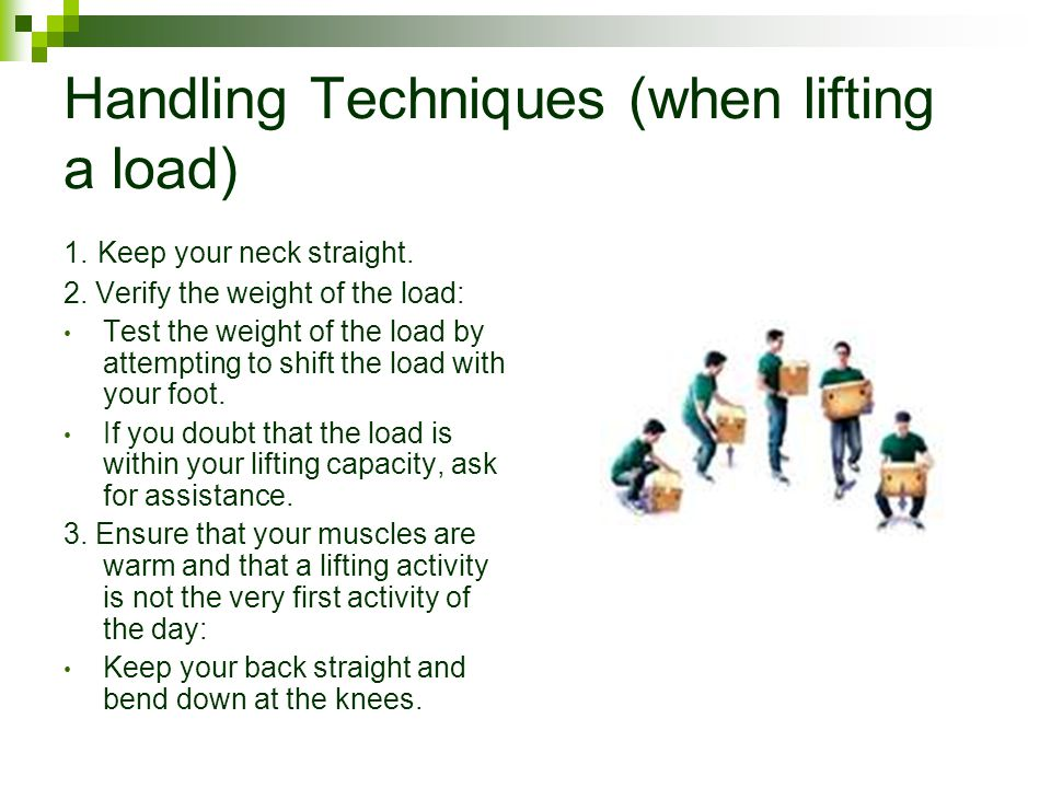 Handling Techniques (when lifting a load)