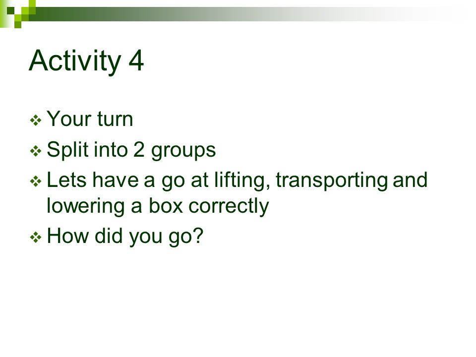 Activity 4 Your turn Split into 2 groups