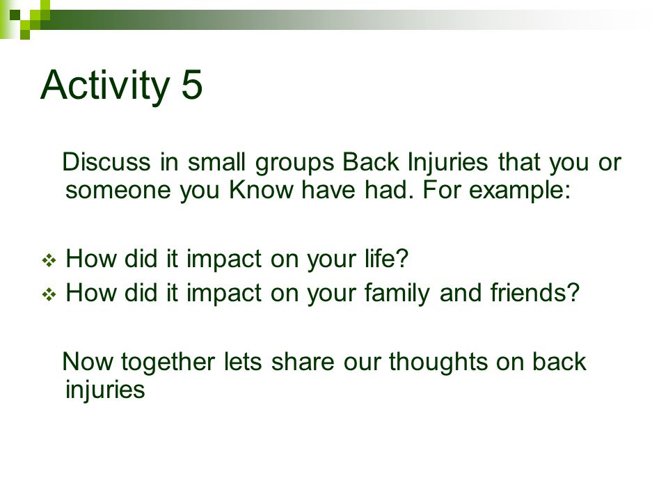 Activity 5 Discuss in small groups Back Injuries that you or someone you Know have had. For example:
