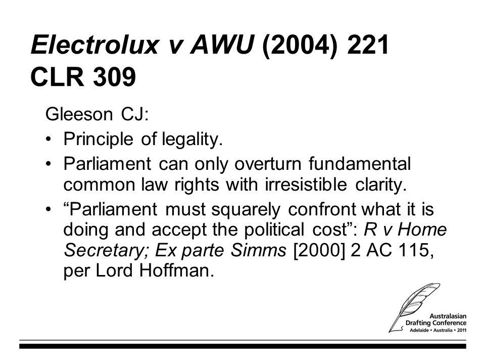 Electrolux v AWU (2004) 221 CLR 309 Gleeson CJ: Principle of legality.