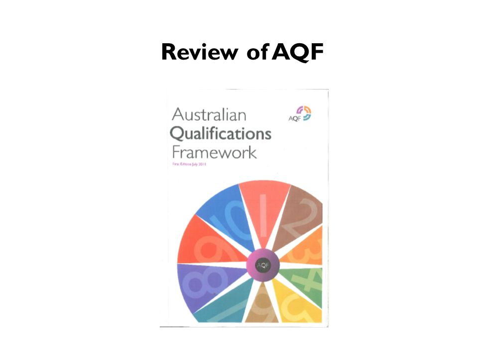 Review of AQF In 2008 the owners of the AQF – all education and employment ministers – decided to review the AQF – 14 years after it commenced.