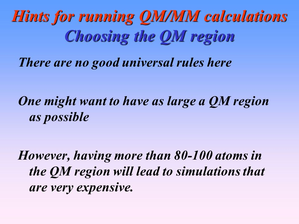 Hints for running QM/MM calculations Choosing the QM region