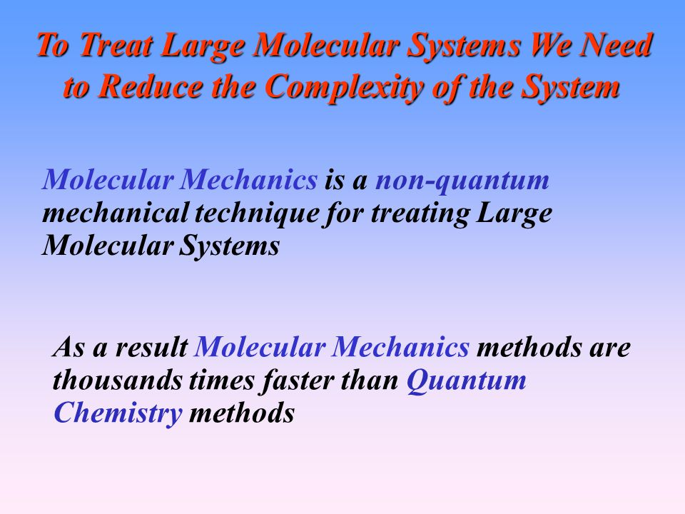To Treat Large Molecular Systems We Need to Reduce the Complexity of the System
